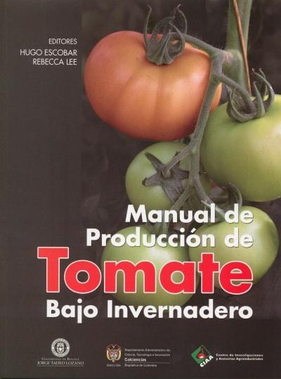 Libro: Manual de producción de tomate bajo invernadero - Autor: Hugo Escobar - Isbn: 9789587250251