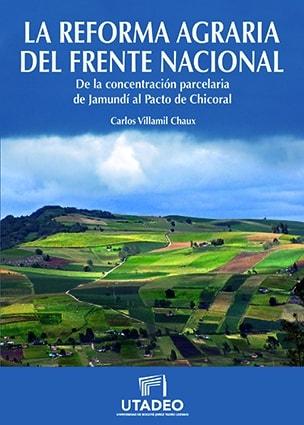 Libro: La reforma agraria del frente nacional - Autor: Carlos Villamil Chaux - Isbn: 9789587251678