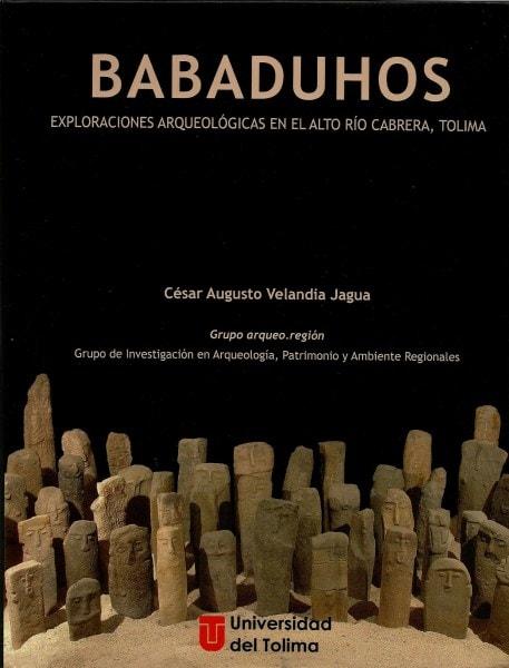 Babaduhos exploraciones arqueológicas en el alto río cabrera, tolima - César Augusto Velandia Jagua - 9789588747507