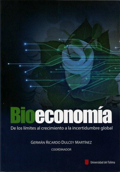 Bioeconomía. De los límites al crecimiento a la incertidumbre global - Germán Ricardo Dulcey Martínez - 9789588747255