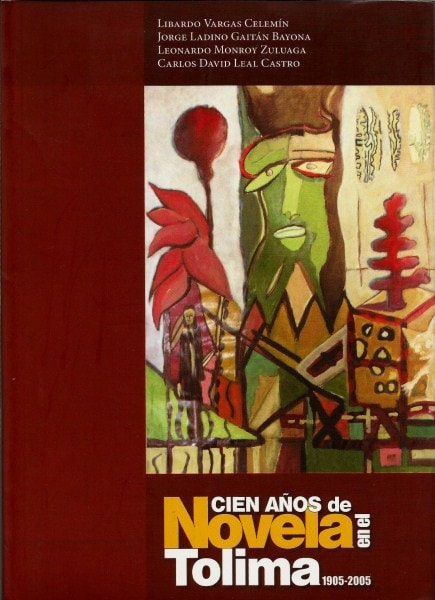 Cien años de novela en el tolima 1905-2005 - Libardo Vargas Celemín - 9789589243930