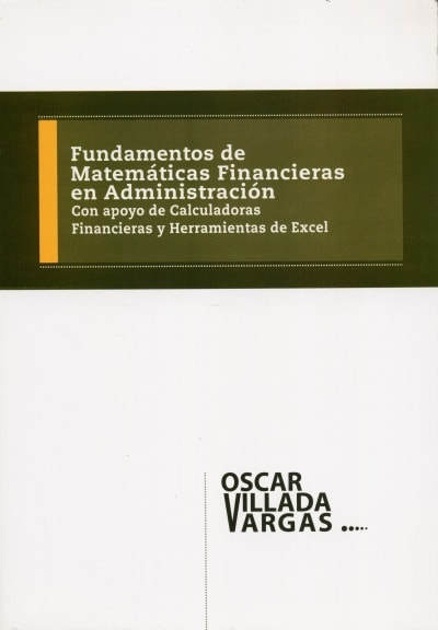 Libro: Fundamentos de matemáticas financieras en administración - Autor: Oscar Villada Vargas - Isbn: 9789589329672