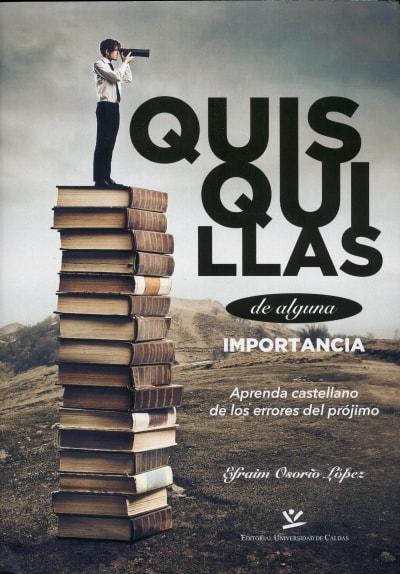 Libro: Quisquillas de alguna importancia aprenda castellano de los errores del prójimo - Autor: Efraim Osorio López - Isbn: 9789587590807
