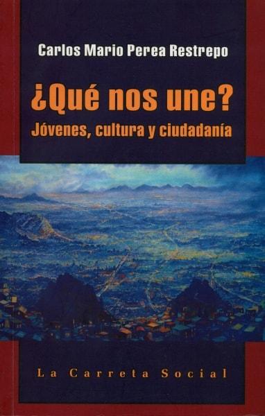 Libro: ¿Qué nos une? jóvenes, cultura y ciudadanía - Autor: Carlos Mario Perea Restrepo - Isbn: 9789589833995