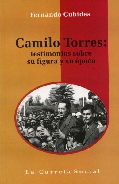 Libro: Camilo torres: testimonios sobre su figura y su época - Autor: Fernando Cubides - Isbn: 9789588427546