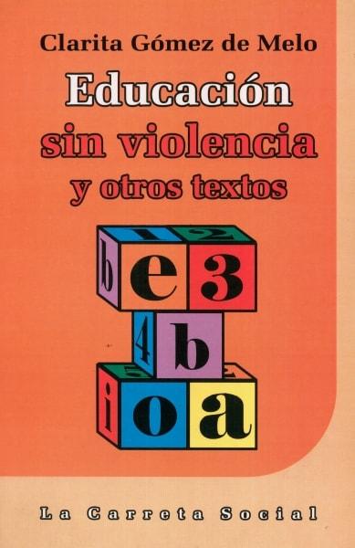 Libro: Educación sin violencia y otros textos - Autor: Clarita Gómez de Melo - Isbn: 9589766439