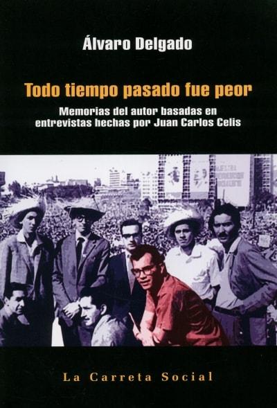 Libro: Todo tiempo pasado fue peor - Autor: Álvaro Delgado - Isbn: 9789589802243