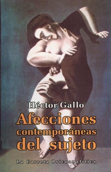 Libro: Afecciones contemporáneas del sujeto - Autor: Héctor Gallo - Isbn: 9789589833919