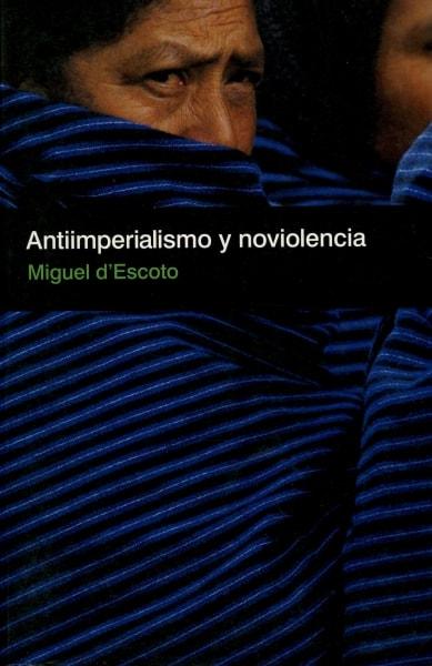 Libro: Antiimperialismo y noviolencia - Autor: Miguel D`escoto - Isbn: 9781921235818