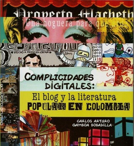 Complicidades digitales: el blog y la literatura popular en colombia - Carlos Arturo Gamboa Bobadilla - 9789588747750