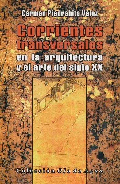Libro: Corrientes transversales en la arquitectura y el arte del siglo XX - Autor: Carmen Piedrahita Vélez - Isbn: 9789589816783