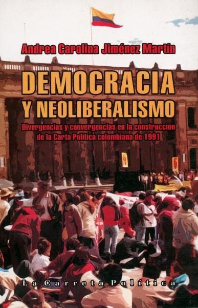 Libro: Democracia y neoliberalismo - Autor: Andrea Carolina Jiménez Martín - Isbn: 9789589833926