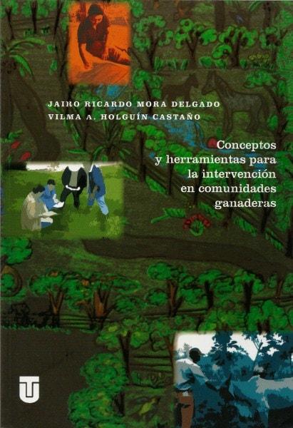 Conceptos y herramientas para la intervención en las comunidades ganaderas - Jairo Ricardo Mora Delgado - 9789589243312