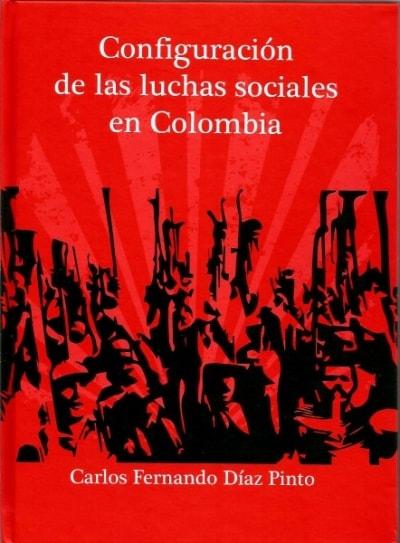 Libro: Configuración de las luchas sociales en Colombia - Autor: Carlos Fernando Díaz Pinto - Isbn: 9789584663986