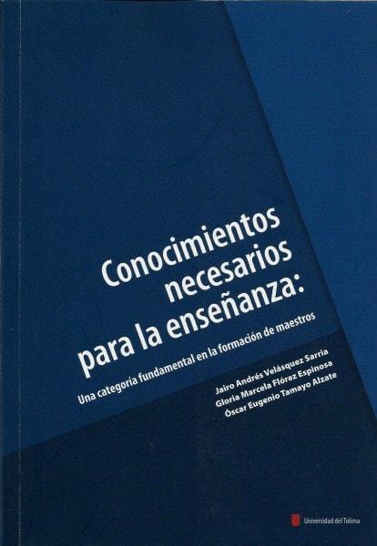 Conocimientos necesarios para la enseñanza: una categoría fundamental en la formación de maestros - Jairo Andrés Velásquez Sarria - 9789588747804