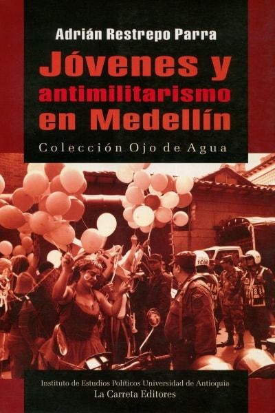 Libro: Jóvenes y antimilitarismo en medellin - Autor: Adrián Restrepo Parra - Isbn: 9789589816738