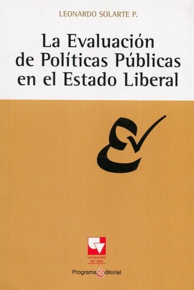 Libro: La evaluación de políticas públicas en el estado liberal - Autor: Leonardo Solarte P. - Isbn: 978958670355X