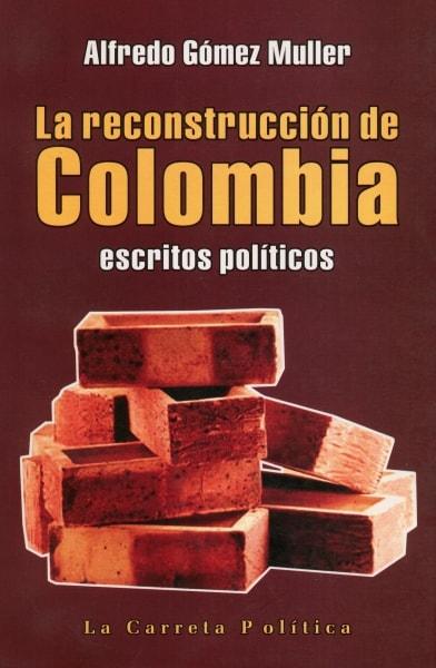 Libro: La reconstrucción de Colombia - Autor: Alfredo Gómez Muller - Isbn: 9789589833957