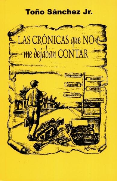 Libro: Las crónicas que no me dejaban contar - Autor: Toño Sánchez Jr - Isbn: 9583324132