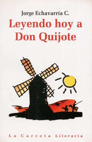 Libro: Leyendo hoy a don quijote - Autor: Jorge Echavarría C. - Isbn: 9589744990
