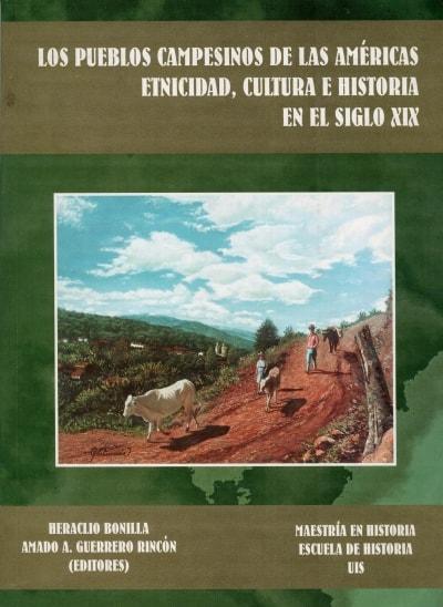 Libro: Los pueblos campesinos de las américas etnicidad, cultura e historia en el siglo xix - Autor: Heraclio Bonilla - Isbn: 9589318304
