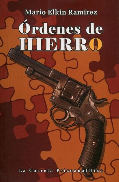 Libro: Órdenes de hierro - Autor: Mario Elkin Ramírez - Isbn: 9789589816752