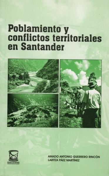 Libro: Poblamiento y conflictos territoriales en santander - Autor: Amado Antonio Guerrero Rincón - Isbn: 9583377384