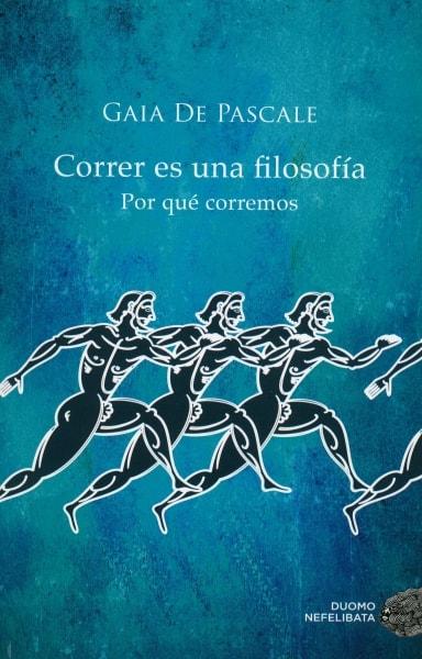 Libro: Correr es una filosofía. Por qué corremos - Autor: Gaia de Pascale - Isbn: 9788416261376