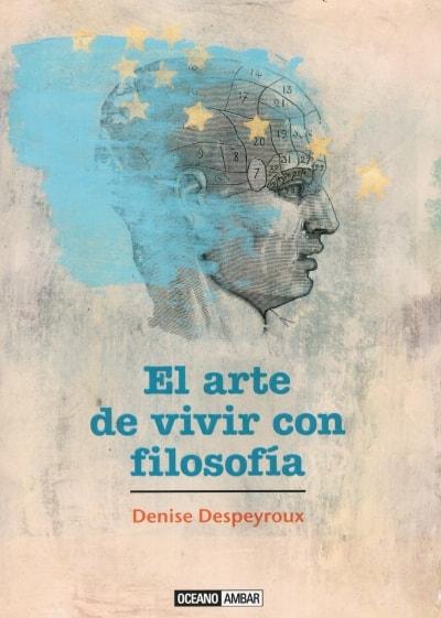 Libro: El arte de vivir con filosofía - Autor: Denise Despeyroux - Isbn: 9788475568232