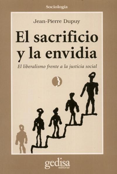 Libro: El sacrificio y la envidia. El liberalismo frente a la justicia social - Autor: Jean-pierre Dupuy - Isbn: 8474325773