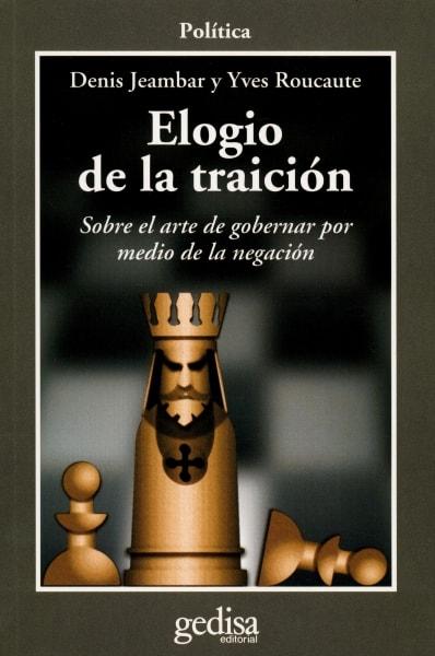 Libro: Elogio de la traición. Sobre el arte de gobernar por medio de la negación - Autor: Denis Jeambar - Isbn: 9788474323801