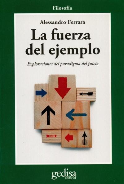 Libro: La fuerza del ejemplo. Exploraciones del paradigma del juicio - Autor: Alessandro Ferrara - Isbn: 9788497840934