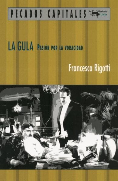 Libro: La gula. Pasión por la voracidad - Autor: Francesca Rigotti - Isbn: 9788477741558