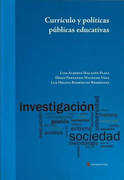 Currículo y políticas públicas educativas - Luis Alberto Malagón Plata - 9789588747309