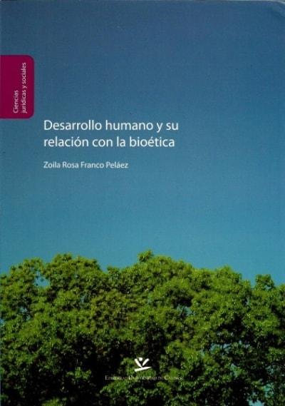 Libro: Desarrollo humano y su relación con la bioética - Autor: Zoila Rosa Franco Peláez - Isbn: 9789587590227