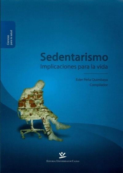 Libro: Sedentarismo implicaciones para la vida - Autor: Eder Peña Quimbaya - Isbn: 9789587590296
