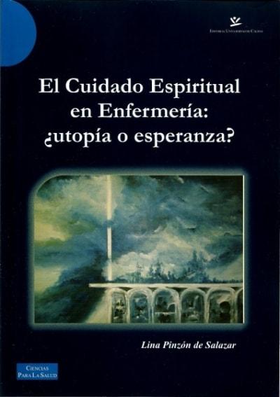Libro: El cuidado espiritual en enfermería. ¿utopía o esperanza? - Autor: Lina Pinzón de Salazar - Isbn: 9789588319797