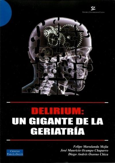 Libro: Delirium: un gigante de la geriatría - Autor: Felipe Marulanda Mejía - Isbn: 9789588319766