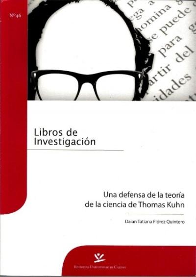 Libro: Una defensa de la teoria de la ciencia de thomas kuhm - Autor: Daian Tatiana Floréz Quintero - Isbn: 9789587590203