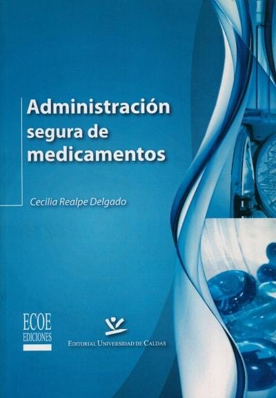 Libro: Administración segura de medicamentos - Autor: Cecilia Realpe Delgado - Isbn: 9789587590432