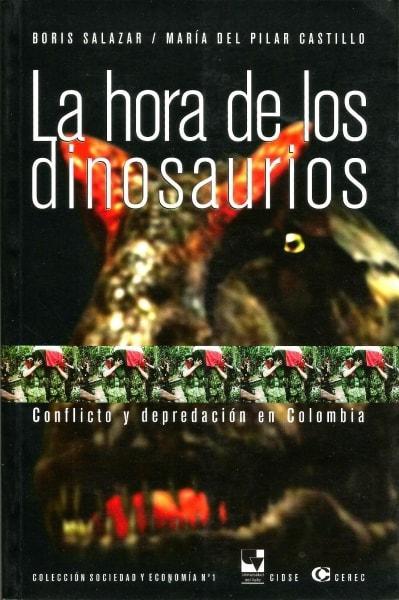 Libro: La hora de los dinosaurios: conflicto y depredación en Colombia - Autor: María del Pilar Castillo - Isbn: 9588101077