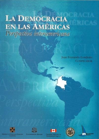 Libro: La democracia en las américas: perspectiva interamericana - Autor: Juan Fernando Londoño - Isbn: 958337234X