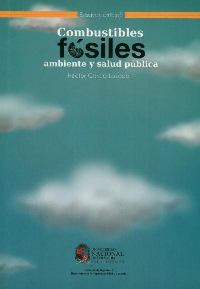 Libro: Combustibles fósiles ambiente y salud pública - Autor: Héctor Garcia Lozada - Isbn: 9789587195187