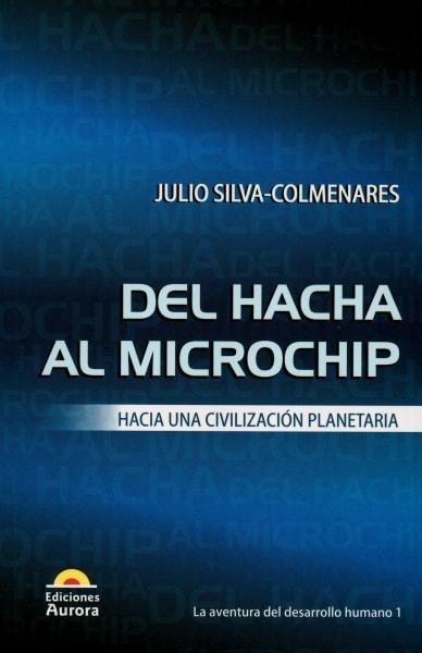 Libro: Del hacha al microchip - Autor: Julio Silva Colmenares - Isbn: 9789589136539