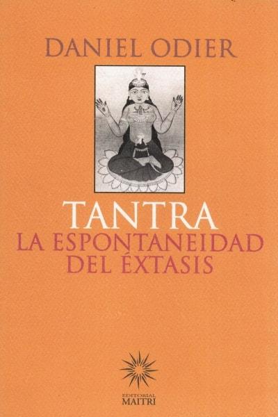 Libro: Tantra la espontaneidad del éxtasis - Autor: Daniel Odier - Isbn: 9789568105068