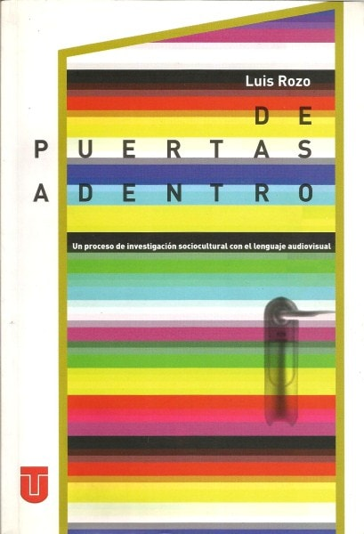 De puertas adentro. Un proceso de investigación sociocultural con el lenguaje audiovisual - Luis Rozo - 9789589243329