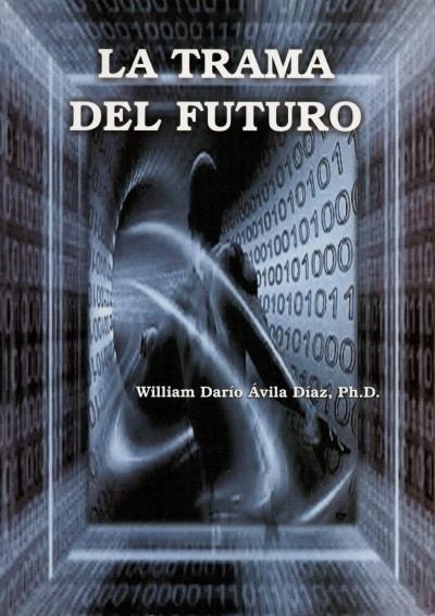 Libro: La trama del futuro - Autor: William Darío Ávila Díaz - Isbn: 9789588198705