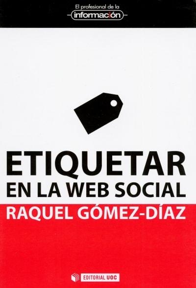 Libro: Etiquetar en la web social - Autor: Raquel Gómez Díaz - Isbn: 9788490290132