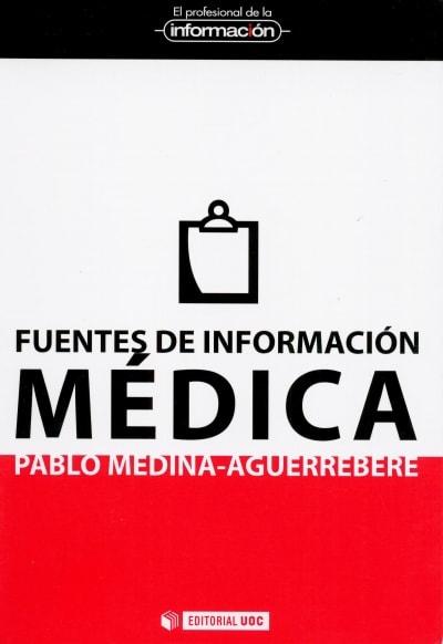 Libro: Fuentes de información médica - Autor: Pablo Medina Aguerrebere - Isbn: 9788497885560