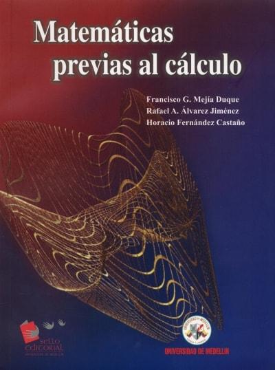 Libro: Matemáticas previas al cálculo - Autor: Francisco G. Mejía Duque - Isbn: 9589768105